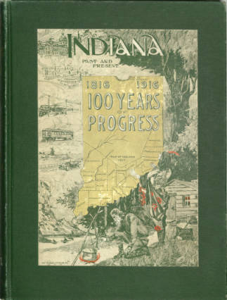 Indiana Past and Present 1816 to 1916 100 Years of Progress